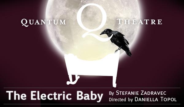 Quantum Theatre Presents: The Electric Baby